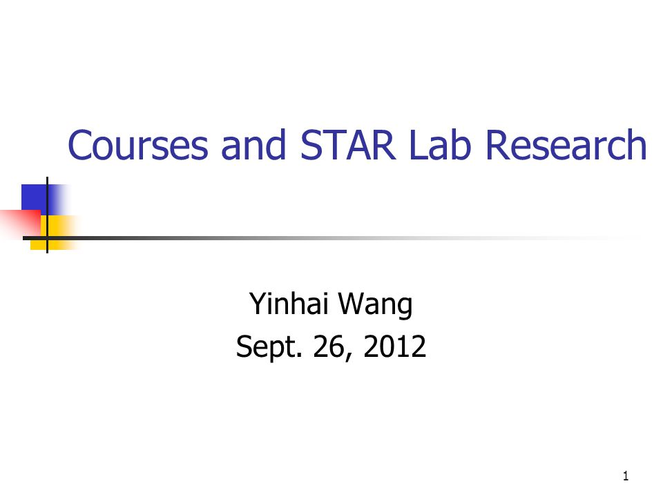 1 Courses and STAR Lab Research Yinhai Wang Sept. 26, 2012