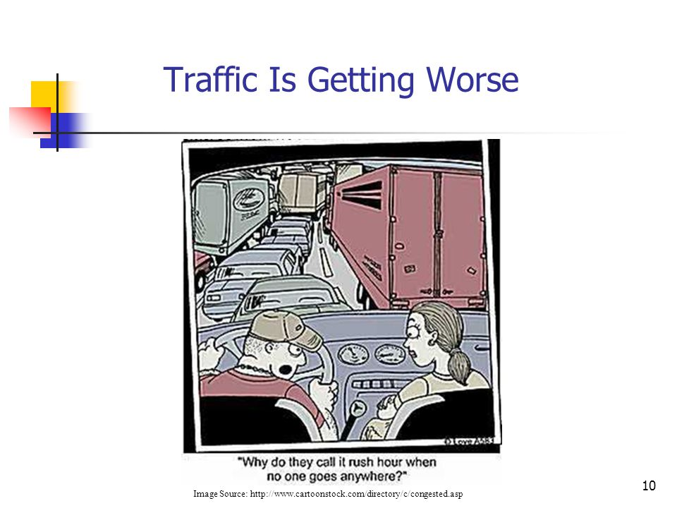 10 Traffic Is Getting Worse Image Source: http://www.cartoonstock.com/directory/c/congested.asp
