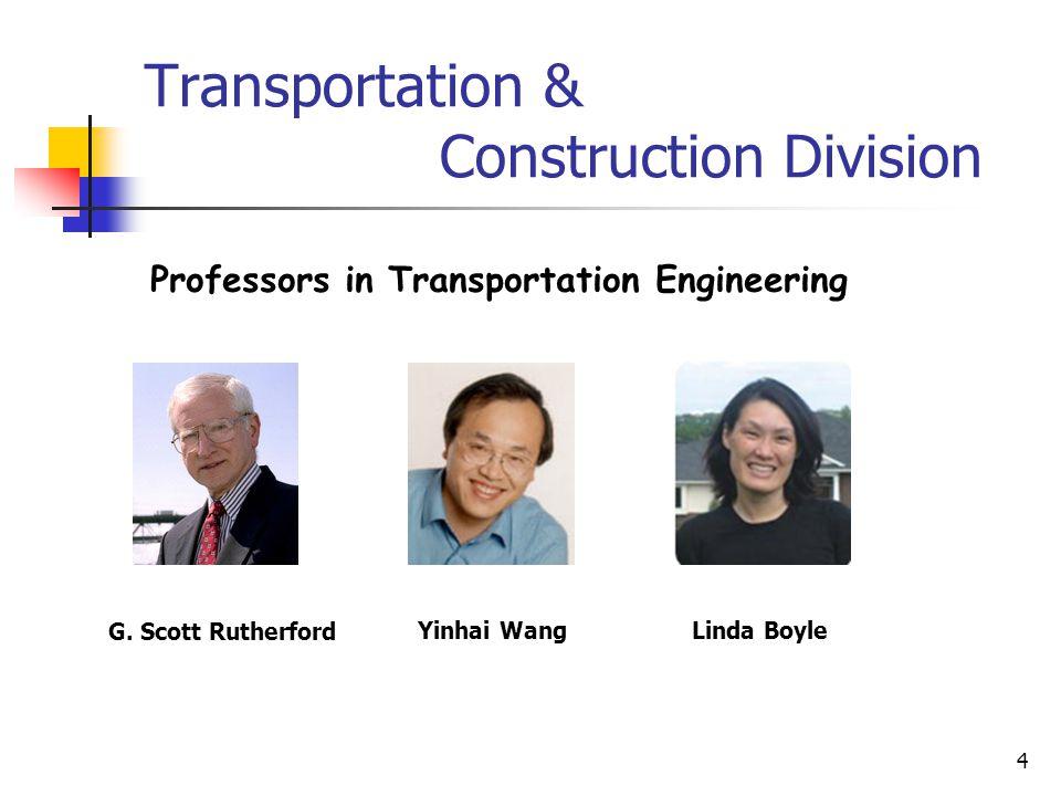 4 Transportation & Construction Division G. Scott Rutherford Yinhai Wang Professors in Transportation Engineering Linda Boyle