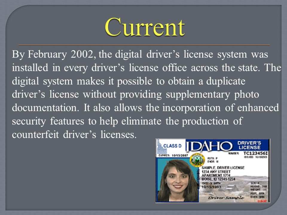 By February 2002, the digital driver's license system was installed in every driver's license office across the state.