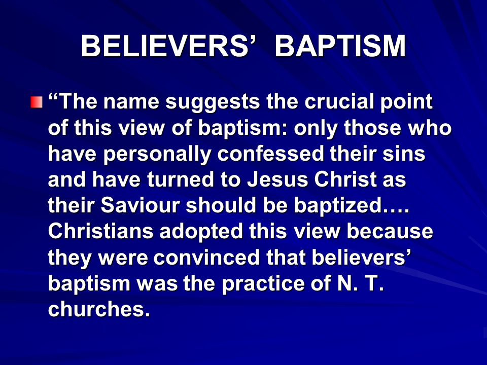 "BELIEVERS' BAPTISM ""The name suggests the crucial point of this view of baptism: only those who have personally confessed their sins and have turned t"
