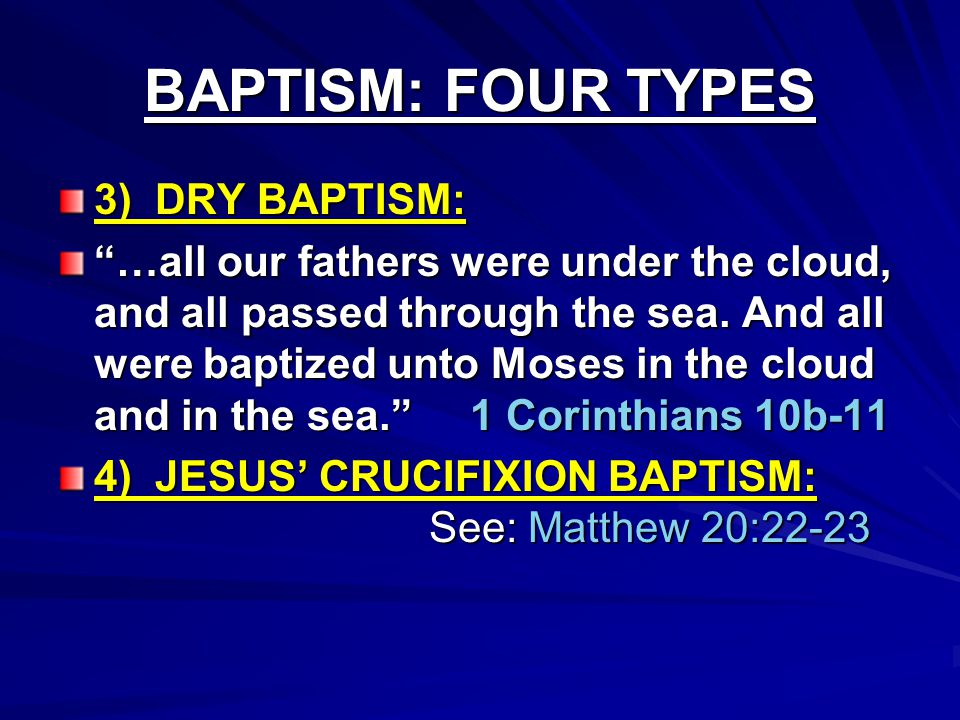 "BAPTISM: FOUR TYPES 3) DRY BAPTISM: ""…all our fathers were under the cloud, and all passed through the sea. And all were baptized unto Moses in the cl"