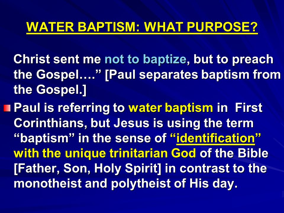 "WATER BAPTISM: WHAT PURPOSE? Christ sent me not to baptize, but to preach the Gospel…."" [Paul separates baptism from the Gospel.] Christ sent me not t"
