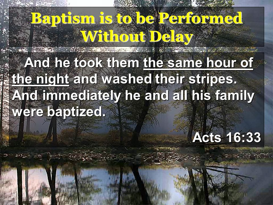 Baptism is to be Performed Without Delay And he took them the same hour of the night and washed their stripes.