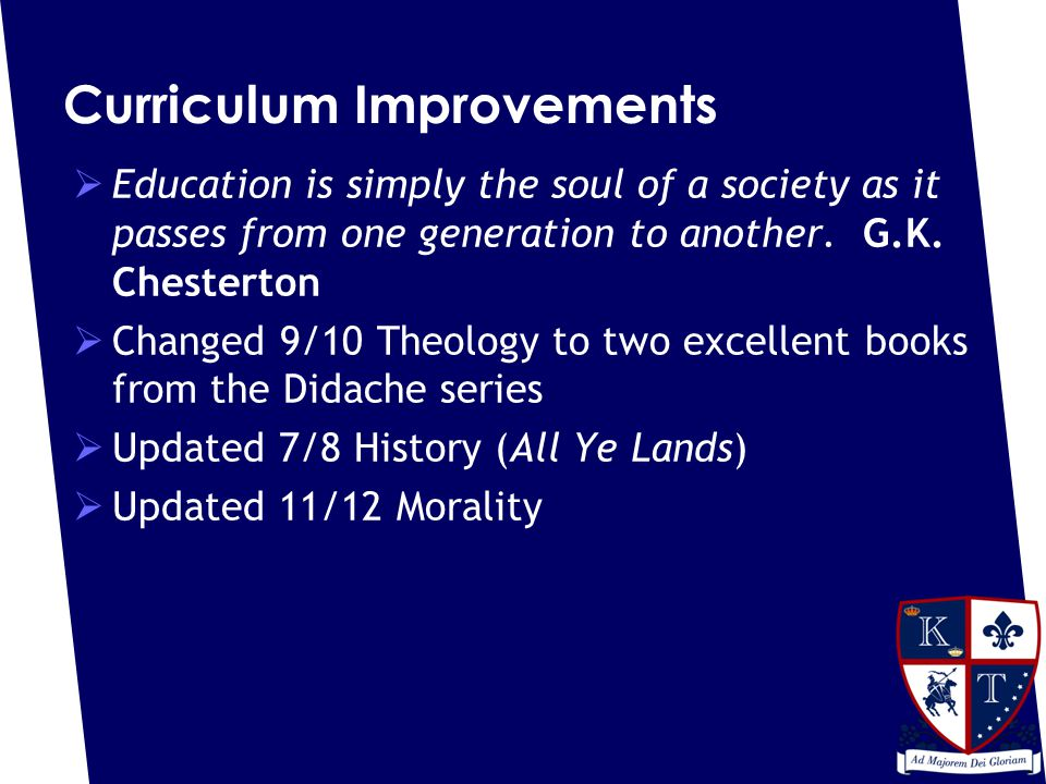 Curriculum Improvements  Education is simply the soul of a society as it passes from one generation to another.