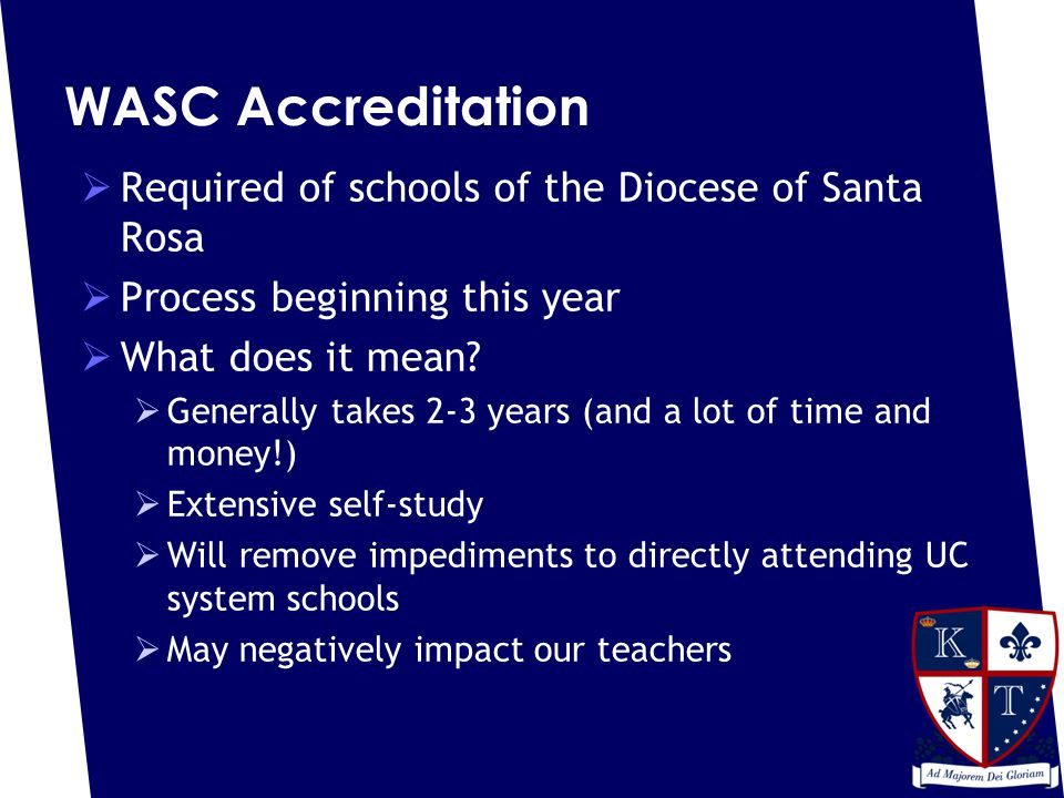 WASC Accreditation  Required of schools of the Diocese of Santa Rosa  Process beginning this year  What does it mean.