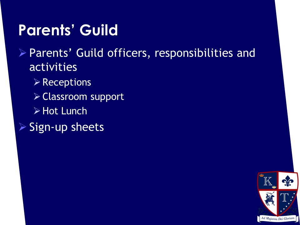 Parents' Guild  Parents' Guild officers, responsibilities and activities  Receptions  Classroom support  Hot Lunch  Sign-up sheets