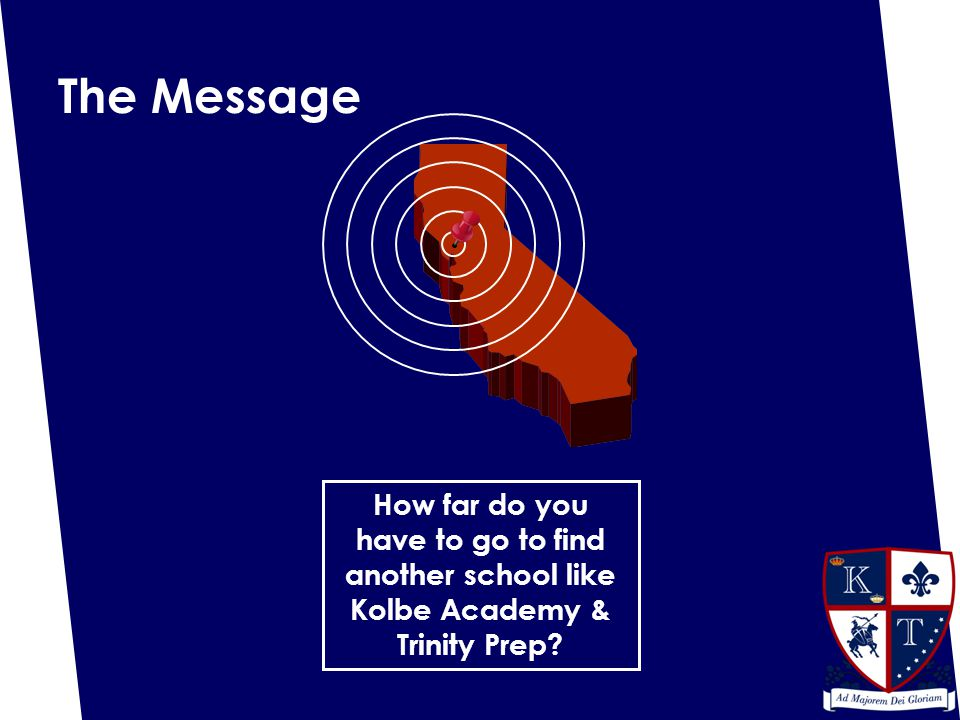 The Message How far do you have to go to find another school like Kolbe Academy & Trinity Prep?