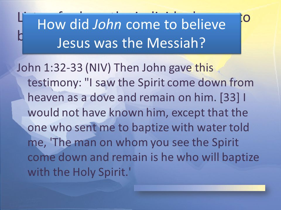 Listen for how the individual came to believe that Jesus was the Messiah.