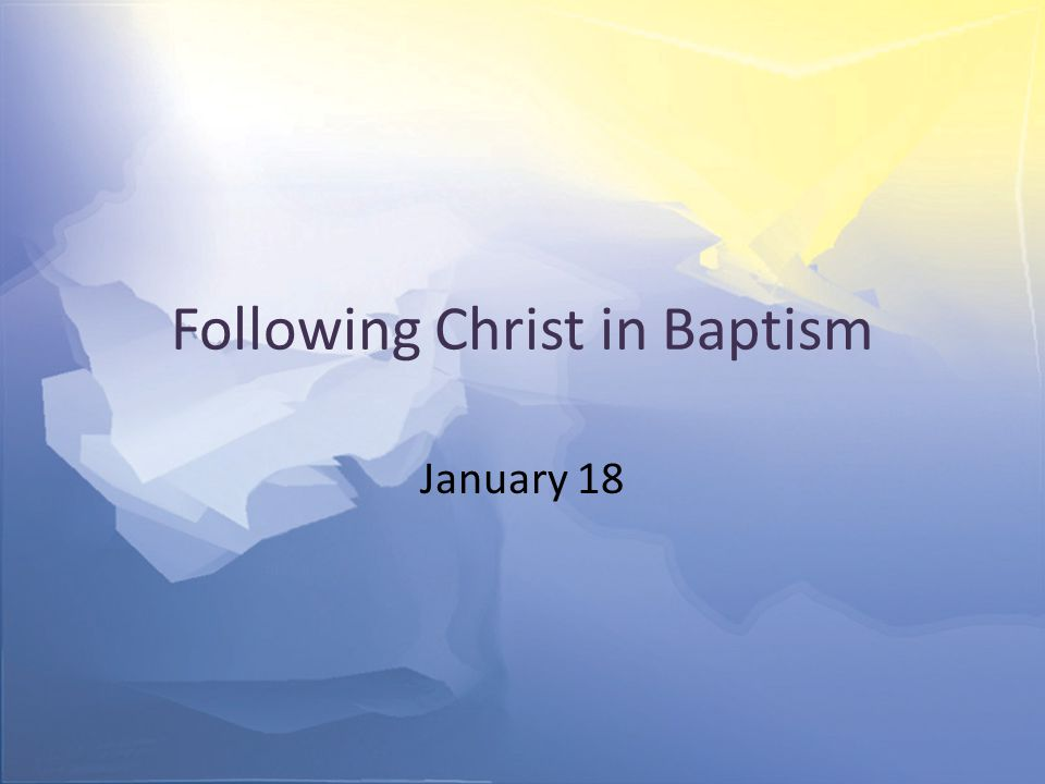 Following Christ in Baptism January 18