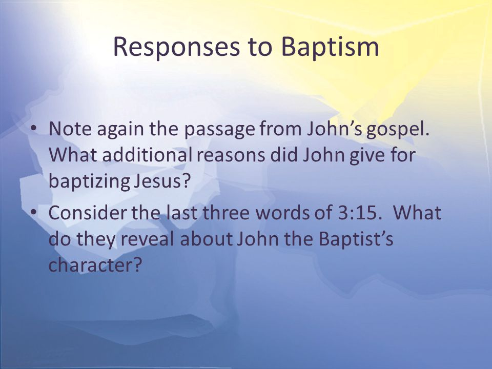 Responses to Baptism Note again the passage from John's gospel.