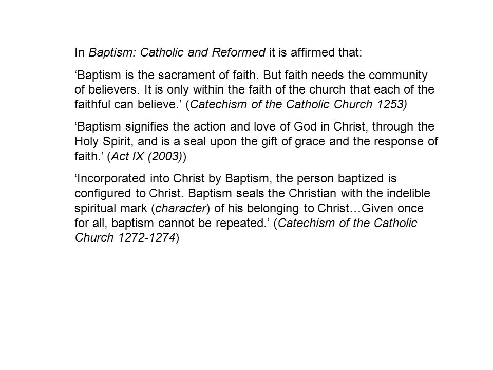 In Baptism: Catholic and Reformed it is affirmed that: 'Baptism is the sacrament of faith.