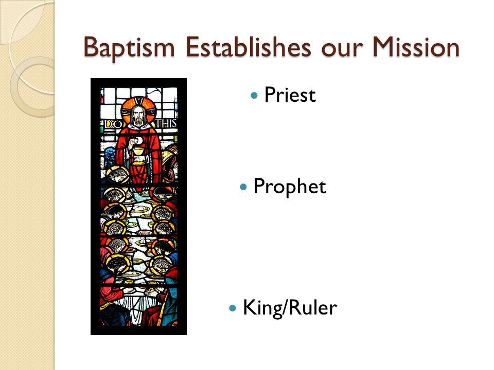Baptism Establishes our Mission Priest Prophet King/Ruler