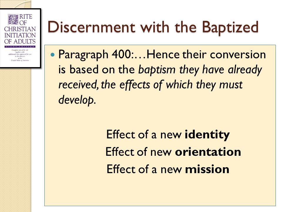 Discernment with the Baptized Paragraph 400:…Hence their conversion is based on the baptism they have already received, the effects of which they must