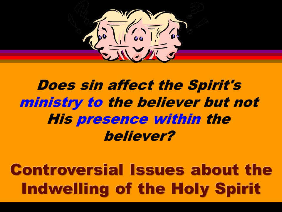 Does sin affect the Spirit s ministry to the believer but not His presence within the believer