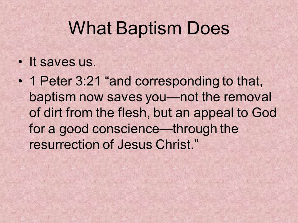 What Baptism Does It saves us.