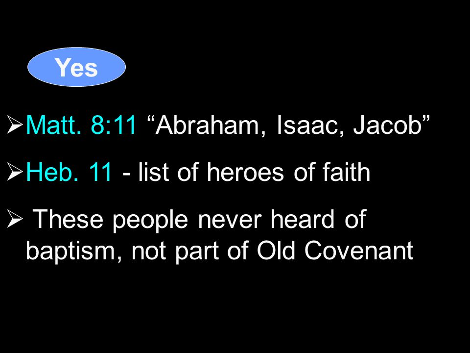 Yes  Matt. 8:11 Abraham, Isaac, Jacob  Heb.