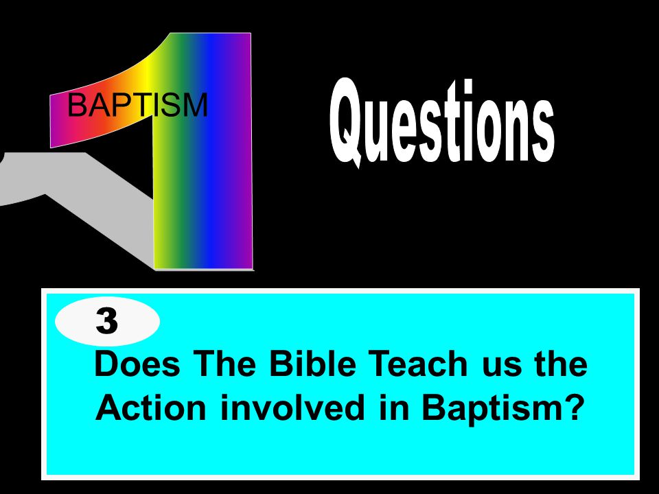 BAPTISM Does The Bible Teach us the Action involved in Baptism 3