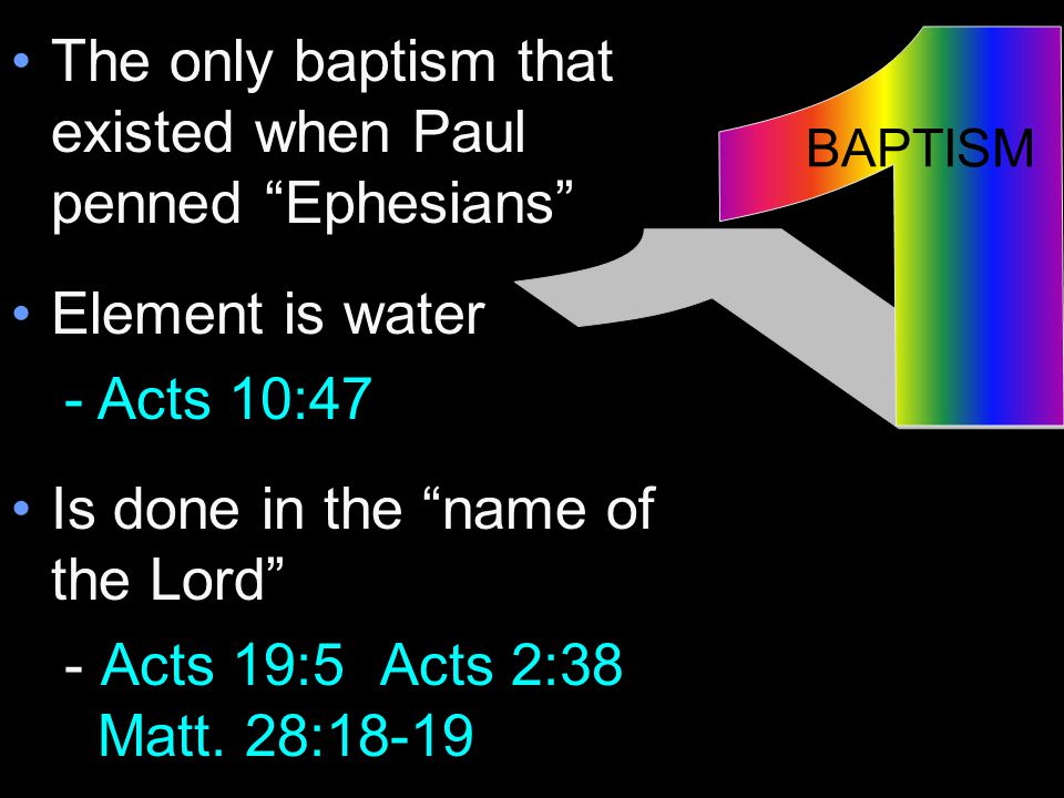 The only baptism that existed when Paul penned Ephesians Element is water -Acts 10:47 Is done in the name of the Lord - Acts 19:5 Acts 2:38 Matt.