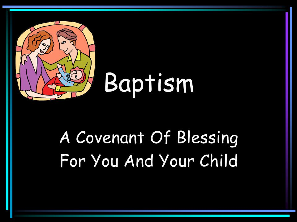 Baptism A Covenant Of Blessing For You And Your Child