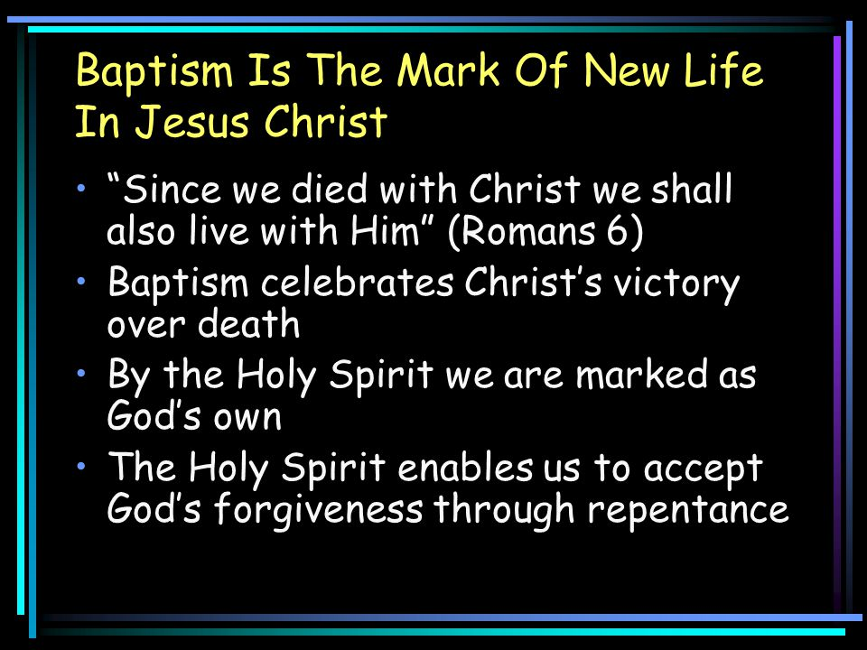 """Baptism Is The Mark Of New Life In Jesus Christ """"Since we died with Christ we shall also live with Him"""" (Romans 6) Baptism celebrates Christ's victory"""