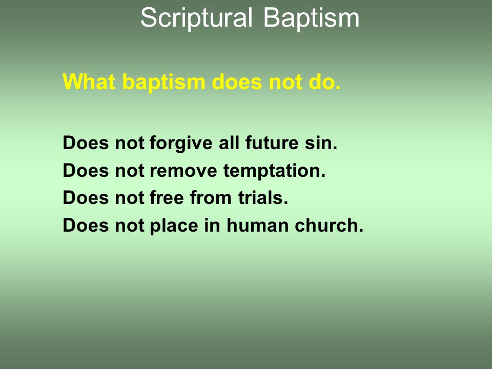 What baptism does not do. Does not forgive all future sin.