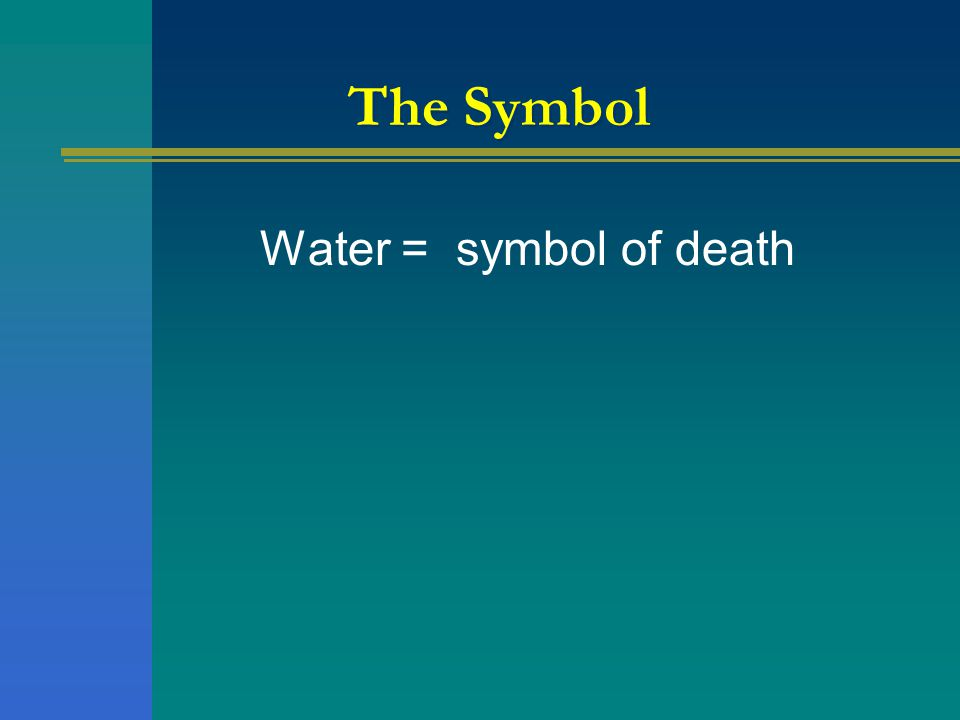 The Symbol Water = symbol of death