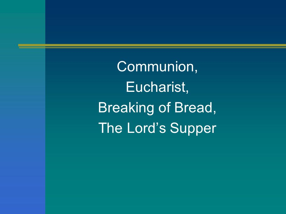 Communion, Eucharist, Breaking of Bread, The Lord's Supper