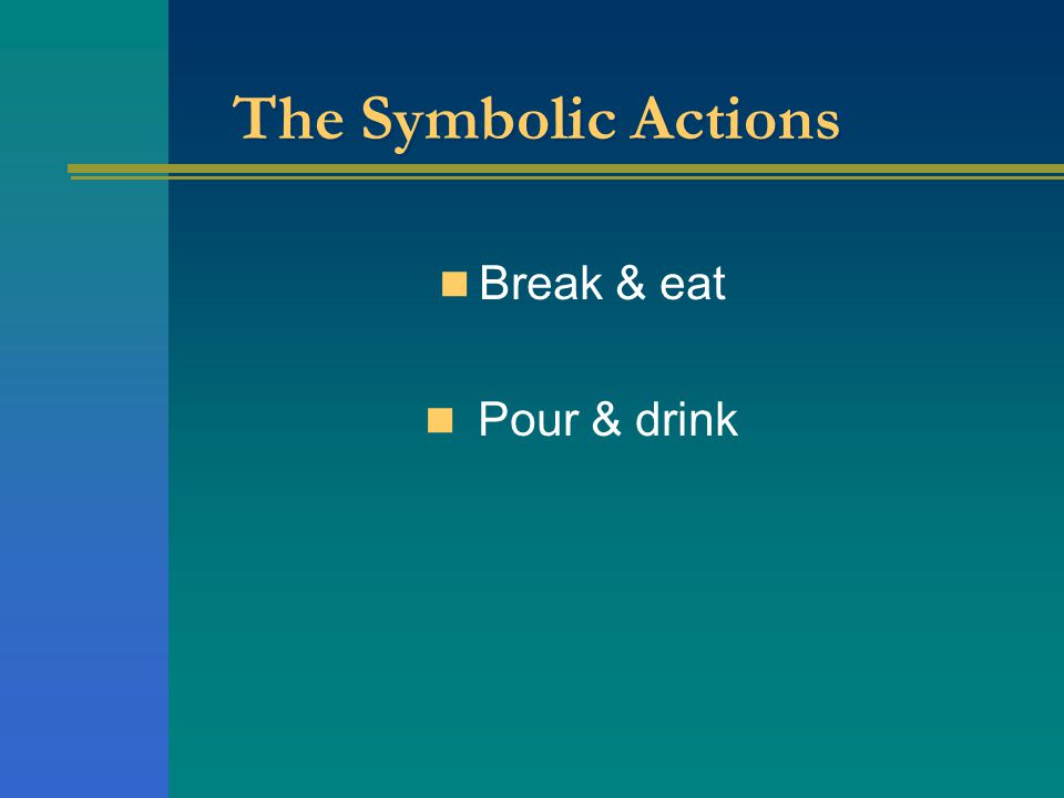 The Symbolic Actions Break & eat Pour & drink