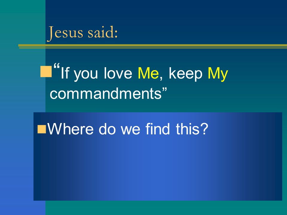 Jesus said: If you love Me, keep My commandments Where do we find this