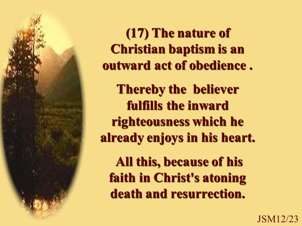(17) The nature of Christian baptism is an outward act of obedience.