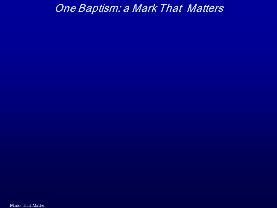 Marks That Matter Baptized into the One Body, the Church 1 Cor 12:13:13 For we were all baptized by one Spirit into one body — whether Jews or Greeks, slave or free — and we were all given the one Spirit to drink.