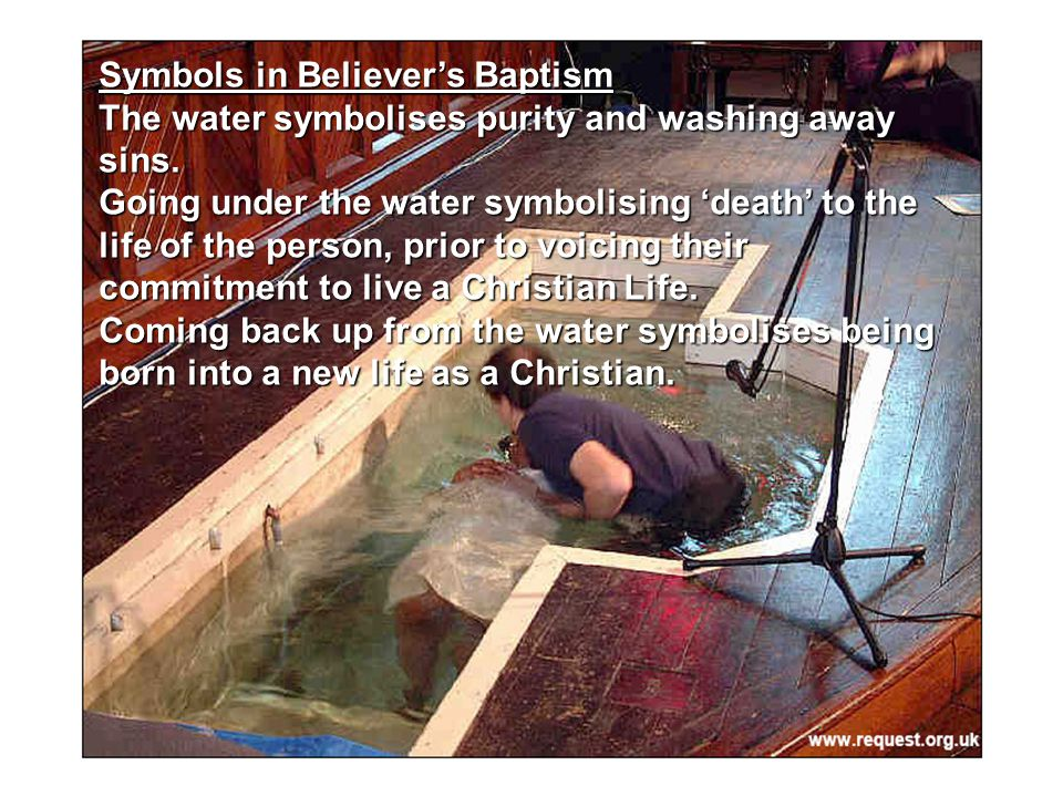 Symbols in Believer's Baptism The water symbolises purity and washing away sins.