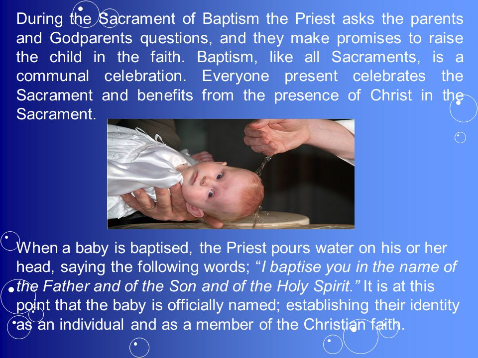 During the Sacrament of Baptism the Priest asks the parents and Godparents questions, and they make promises to raise the child in the faith. Baptism,