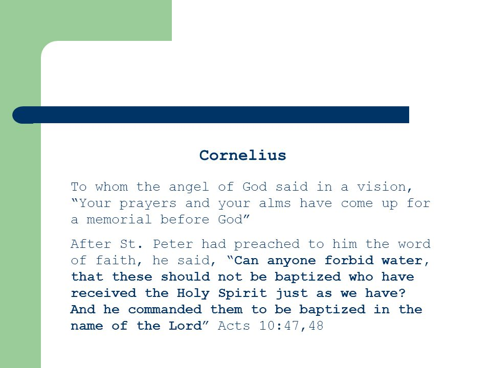 Cornelius To whom the angel of God said in a vision, Your prayers and your alms have come up for a memorial before God After St.