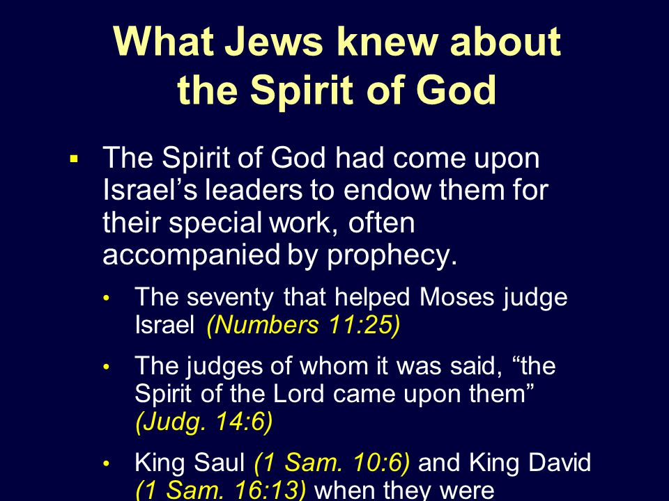What Jews knew about the Spirit of God  The Spirit of God had come upon Israel's leaders to endow them for their special work, often accompanied by prophecy.