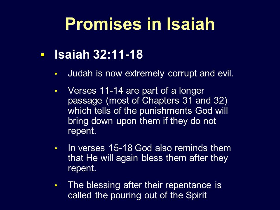 Promises in Isaiah  Isaiah 32:11-18 Judah is now extremely corrupt and evil.
