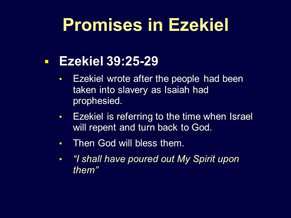 Promises in Ezekiel  Ezekiel 39:25-29 Ezekiel wrote after the people had been taken into slavery as Isaiah had prophesied.