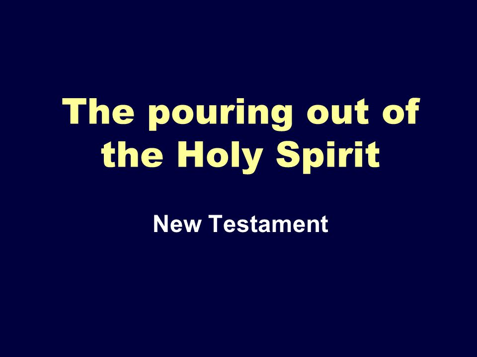 The pouring out of the Holy Spirit New Testament