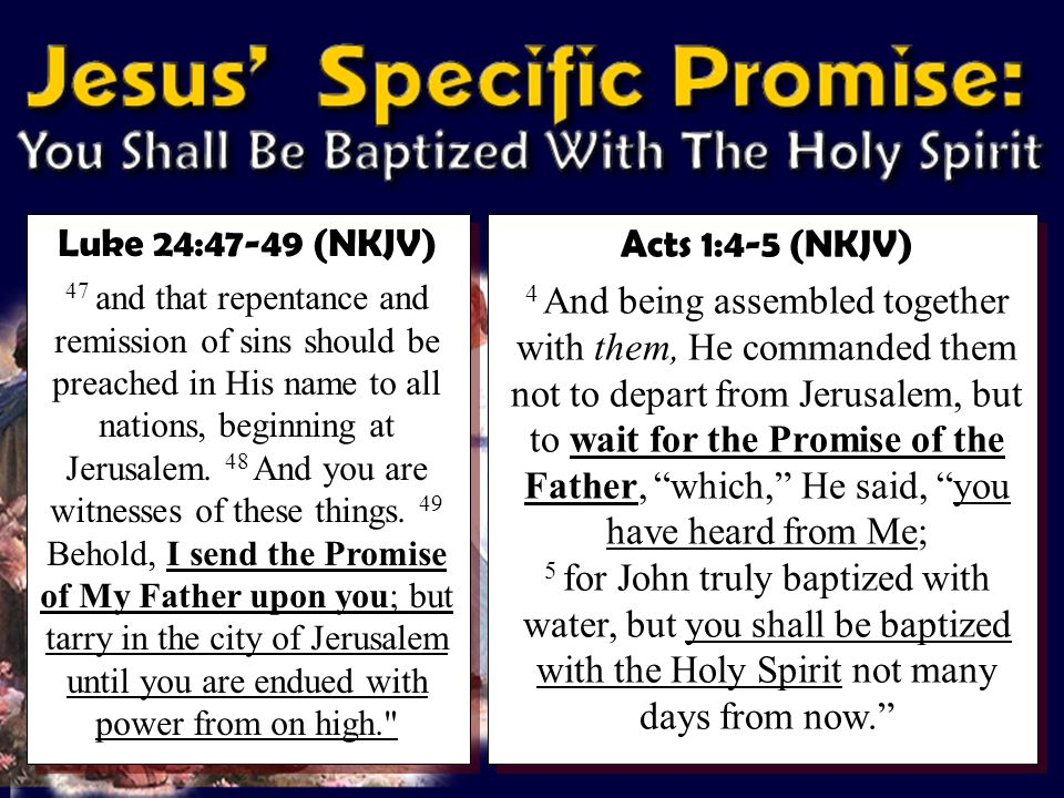 Luke 24:47-49 (NKJV) 47 and that repentance and remission of sins should be preached in His name to all nations, beginning at Jerusalem.