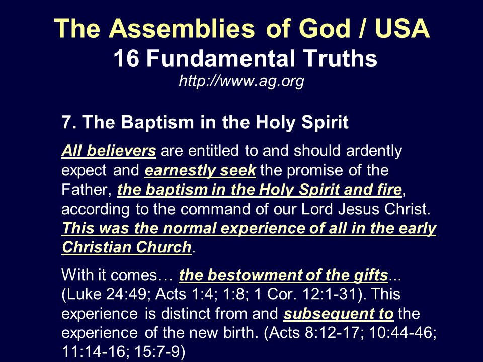 The Assemblies of God / USA 16 Fundamental Truths http://www.ag.org 7. The Baptism in the Holy Spirit All believers are entitled to and should ardentl