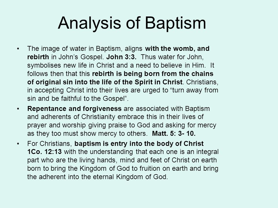 Analysis of Baptism The image of water in Baptism, aligns with the womb, and rebirth in John's Gospel.