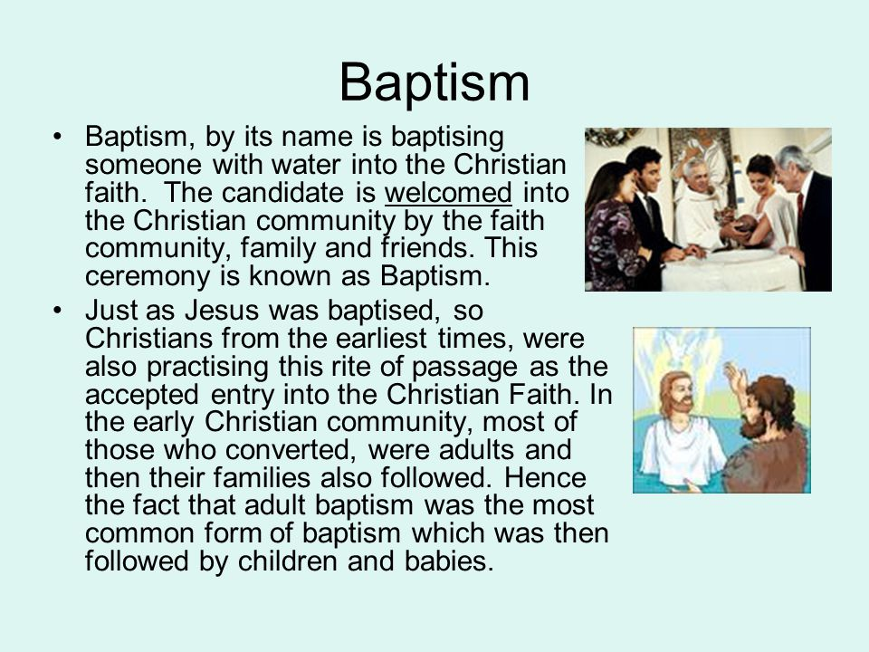 Baptism Baptism, by its name is baptising someone with water into the Christian faith.