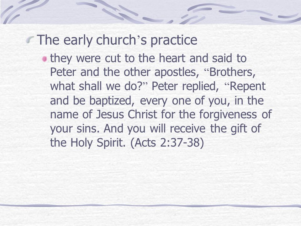 The early church ' s practice they were cut to the heart and said to Peter and the other apostles, Brothers, what shall we do.