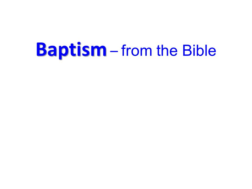 Baptism Baptism – from the Bible