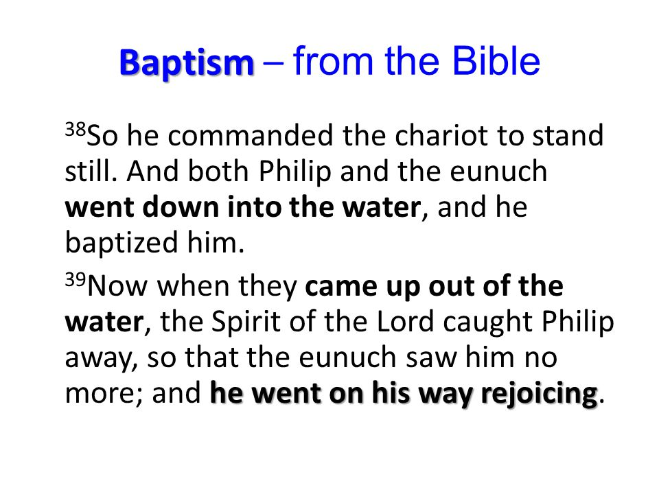 Baptism Baptism – from the Bible 38 So he commanded the chariot to stand still.