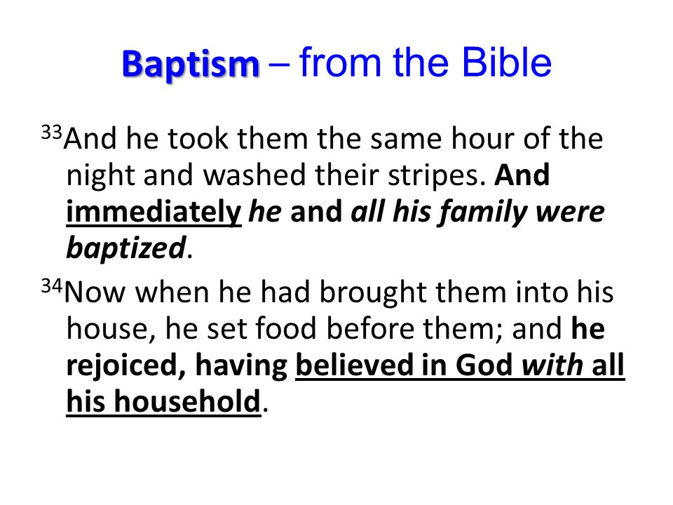 Baptism Baptism – from the Bible 33 And he took them the same hour of the night and washed their stripes.