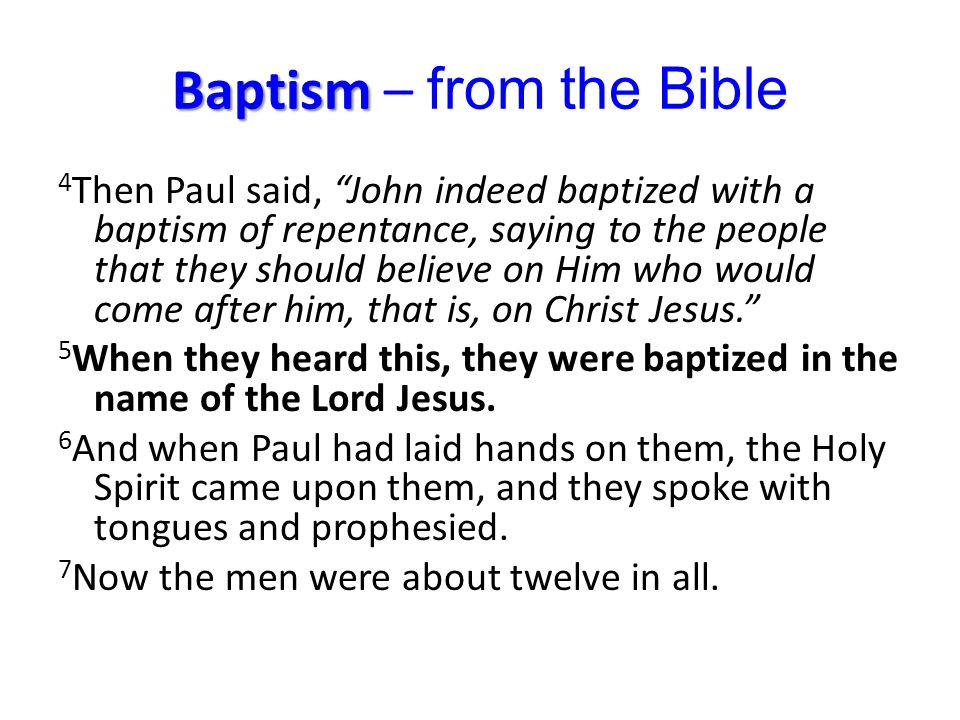 "Baptism Baptism – from the Bible 4 Then Paul said, ""John indeed baptized with a baptism of repentance, saying to the people that they should believe o"