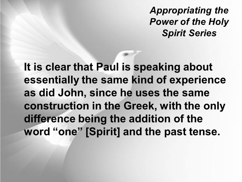 Appropriating the Power of the Holy Spirit Series It is clear that Paul is speaking about essentially the same kind of experience as did John, since h