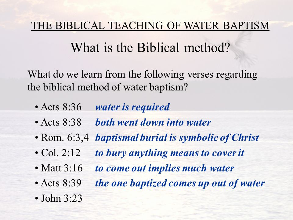 THE BIBLICAL TEACHING OF WATER BAPTISM What is the Biblical method.